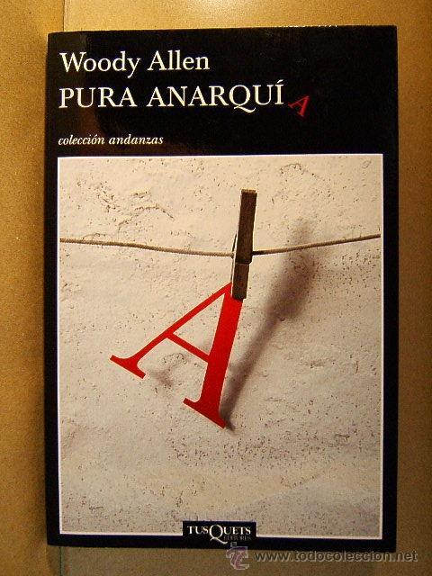 PURA ANARQUIA-WOODY ALLEN-MERE ANARCHY-TUSQUETS ANDANZAS-2007-KAFKA,MAHLER,KLINT-1ª EDICION ESPAÑOL. (Libros de Segunda Mano (posteriores a 1936) - Literatura - Otros)