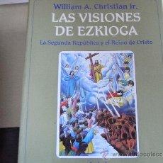 Libros de segunda mano: LAS VISIONES DE EZKIOGA. LA SEGUNDA REPÚBLICA Y EL REINO DE CRISTO.. Lote 132712378