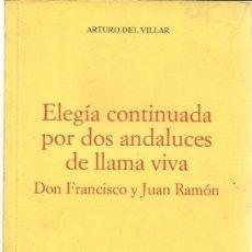 Libros de segunda mano: ELEGÍA CONTINUADA POR DOS ANDALUCES DE LLAMA VIVA. ARTURO DEL VILLAR. IMP. TARAVILLA. MADRID. 1997. Lote 39220103