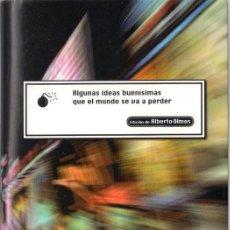 Libros de segunda mano: ALGUNAS IDEAS BUENÍSIMAS QUE EL MUNDO SE VA A PERDER. ALBERTO OLMOS. - CABALLO DE TROYA 2009. Lote 39277610