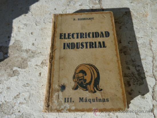 LIBRO ELEMENTOS DE ELECTRICIDAD INDUSTRIAL P. ROBERJOT 1944 ED. GUSTAVO GILI L-5798-698 (Libros de Segunda Mano - Ciencias, Manuales y Oficios - Otros)
