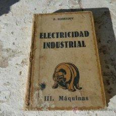Libros de segunda mano: LIBRO ELEMENTOS DE ELECTRICIDAD INDUSTRIAL P. ROBERJOT 1944 ED. GUSTAVO GILI L-5798-698. Lote 136616776