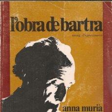 Libros de segunda mano: L'OBRA DE BARTRA, ASSAIG D'APROXIMACIO / A. MURIA. BCN : VOSGOS, 1975. 21X15CM. 286 P.. Lote 39348604