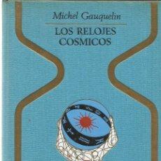 Libros de segunda mano: LOS RELOJES CÓSMICOS. MICHEL GAUQUELIEN. PLAZA & JANES. BARCELONA. 1978. Lote 39383613