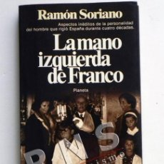 Libros de segunda mano: LA MANO IZQUIERDA DE FRANCO LIBRO RAMÓN SORIANO ASPECTOS INÉDITOS FRANCISCO HISTORIA ESPAÑA PLANETA. Lote 39426153