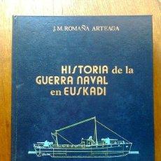 Libros de segunda mano: HISTORIA DE LA GUERRA NAVAL EN EUSKADI, TOMO I 1, J. M. ROMAÑA ARTEAGA, AMIGOS DEL LIBRO VASCO, 1984. Lote 39445997