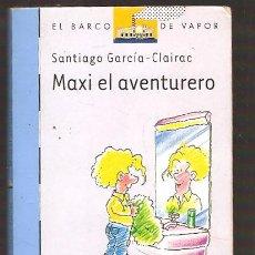 Libros de segunda mano - MAXI EL AVENTURERO - SANTIAGO GARCIA CLAIRAC . EL BARCO DE VAPOR - 39462381