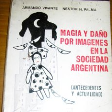 Libros de segunda mano: MAGIA Y DAÑO POR IMAGENES EN LA SOCIEDAD ARGENTINA (A. VVANTE Y N. PALMA) - ARGENTINA - 1971 - UNICO. Lote 39467038