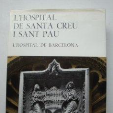 Libros de segunda mano: L´HOSPITAL DE SANTA CREU I SANT PAU - L´HOSPITAL DE BARCELONA-. Lote 39482587