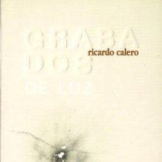 Libros de segunda mano: RICARDO CALERO : GRABADOS DE LUZ (CONSORCIO CULTURAL GOYA-FUENDETODOS, 2006). Lote 39503187