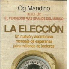 Libros de segunda mano: LA ELECCIÓN. OG MANDINO. GRIJALBO. BARCELONA. 1989. Lote 39503447
