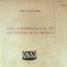 Libros de segunda mano: UNA INTERPRETACIÓN DE LA CULTURA MAYA MÉXICA (ESCALONA) - 1952 - SIN USAR JAMÁS. Lote 39509370