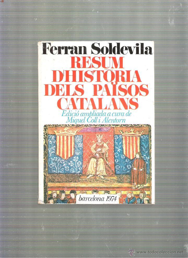 FERRAN SOLDEVILA : RESUM D'HISTÒRIA DELS PAÏSOS CATALANS - EDITORIAL BARCINO - 1974 (Libros de Segunda Mano - Historia - Otros)