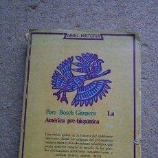 Libros de segunda mano: LA AMÉRICA PRE-HISPÁNICA. BOSCH GIMPERA (PERE) BARCELONA, EDITORIAL ARIEL, 1975.. Lote 39554814