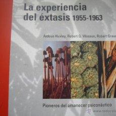 Libros de segunda mano: HUXLEY, WASSON, GRAVES: LA EXPERIENCIA DEL ÉXTASIS 1955-1963, 1ªED.2003 LA LIEBRE DE MARZO. Lote 84392014