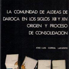 Libros de segunda mano: J. L. CORRAL LAFUENTE: LA COMUNIDAD DE ALDEAS DE DAROCA EN LOS SIGLOS XIII Y XIV: ORIGEN Y PROCESO.. Lote 41098855