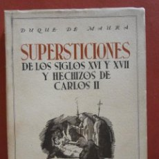 Libros de segunda mano: SUPERSTICIONES DE LOS SIGLOS XVI Y XVII Y HECHIZOS DE CARLOS II. DUQUE DE MAURA. Lote 39618867