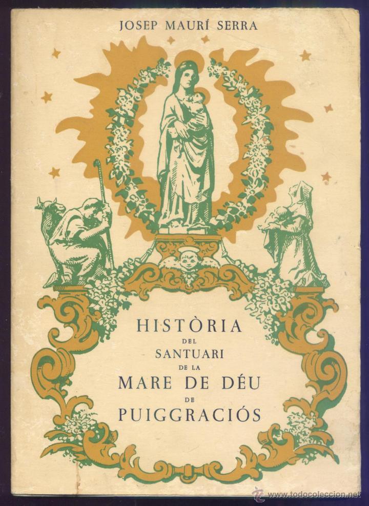 HISTORIA DEL SANTUARI DE LA MARE DE DEU DE PUIGGRACIÓS - J. MAURÍ SERRA, ANY 1952 (Libros de Segunda Mano - Historia - Otros)
