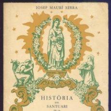 Libros de segunda mano: HISTORIA DEL SANTUARI DE LA MARE DE DEU DE PUIGGRACIÓS - J. MAURÍ SERRA, ANY 1952. Lote 39599274