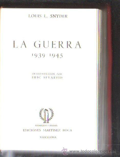 LA GUERRA 1939 - 1945. LOUIS L. SNYDER. EDICION MARTINEZ ROCA, 1967. LEER (Libros de Segunda Mano - Historia - Otros)
