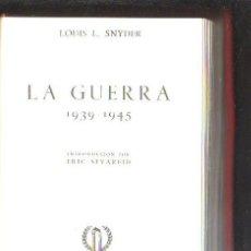 Libros de segunda mano: LA GUERRA 1939 - 1945. LOUIS L. SNYDER. EDICION MARTINEZ ROCA, 1967. LEER. Lote 39602562