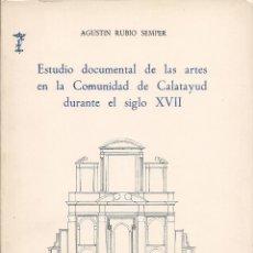 Libros de segunda mano: A. RUBIO SEMPER: ESTUDIO DOCUMENTAL DE LAS ARTES EN LA COMUNIDAD DE CALATAYUD DURANTE EL SIGLO XVII. Lote 39618091