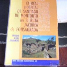 Libros de segunda mano: EL REAL HOSPITAL DE SANTIAGO DE MONTOUTO EN LA RUTA JACOBEA DE FONSAGRADA.. Lote 39626049