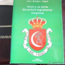 Libros de segunda mano: HUETE Y SU TIERRA: UN ENCLAVE INQUISITORIAL CONQUENSE.JUAN BLÁZQUEZ MIGUEL.. Lote 39631554