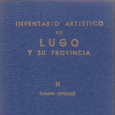 Libros de segunda mano: INVENTARIO ARTISTICO DE LUGO Y SU PROVINCIA. TOMO II (CAMPO-ESTRAXIZ).. Lote 39634656