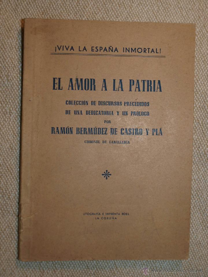 RAMÓN BERMÚDEZ DE CASTRO Y PLÁ. EL AMOR A LA PATRIA. LA CORUÑA 1950. LITOGRAFÍA IMPRENTA ROEL (Libros de Segunda Mano - Historia - Otros)