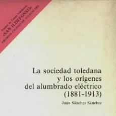 Libros de segunda mano: LA SOCIEDAD TOLEDANA Y LOS ORÍGENES DEL ALUMBRADO ELÉCTRICO (SÁNCHEZ SÁNCHEZ) - 1982 - SIN USAR. Lote 93269825