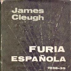 Libros de segunda mano: FURIA ESPAÑOLA 1936-1939 / JAMES CLEUGH . LA GUERRA CIVIL VISTA POR UN ESCRITOR INGLÉS .ED JUVENTUD. Lote 39643158