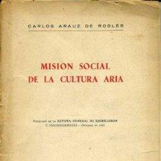 Libros de segunda mano: ARAUZ DE ROBLES : MISIÓN SOCIAL DE LA CULTURA ARIA (REUS, 1955). Lote 39647119