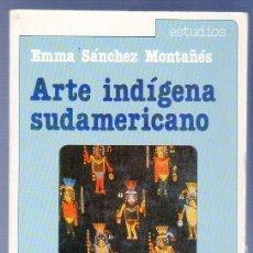 Libros de segunda mano: ARTE INDÍGENA SUDAMERICANO. EMMA SANCHEZ MONTAÑÉS. EDITORIAL ALHAMBRA, S.A. 1ª ED. MADRID. 1986.. Lote 115307000