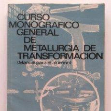 Libros de segunda mano - CURSO MONOGRAFICO GENERAL DE METALURGIA DE TRANSFORMACION - METAL - 39710411