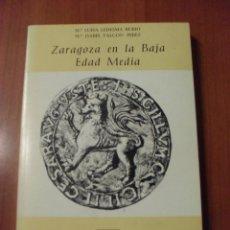 Libros de segunda mano: ZARAGOZA EN LA BAJA EDAD MEDIA, MARIA LUISA LEDESMA RUBIO , MARIA ISABEL FALCON PEREZ. Lote 39726223