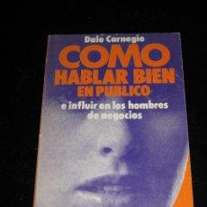 Libros de segunda mano: COMO HABLAR BIEN EN PÚBLICO - DALE CARNEGIE - EDHASA 1986. Lote 39730680