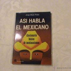 Libros de segunda mano: ASI HABLA EL MEXICANO. DICCIONARIO BÁSICO DE MEXICANISMOS. (AUTOR: JORGE MEJÍA PRIETO). Lote 170395898