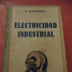 Libros de segunda mano: ELEMENTOS DE ELECTRICIDAD INDUSTRIAL. TOMO I. P. ROBERJOT. GUSTAVO GILI, EDITOR. BARCELONA. 1941.. Lote 49265996
