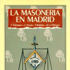 Libros de segunda mano: F. MARQUEZ, C.POYÁN, T. ROLDÁN Y J.M. VILLEGAS. LA MASONERÍA EN MADRID. MADRID, 1998. Lote 39761899