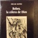Libros de segunda mano: BOBES, LA COLERA DE DIOS. OSCAR MUÑIZ. EDICIONES AZUCEL. 1990. RUSTICA. 13 X 19 CMS. 215 PAGINAS. CO. Lote 47385939