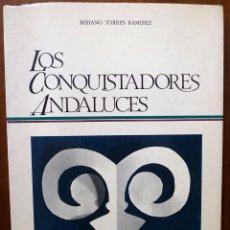 Libros de segunda mano: LOS CONQUISTADORES ANDALUCES - BIBIANO TORRES. Lote 39831560