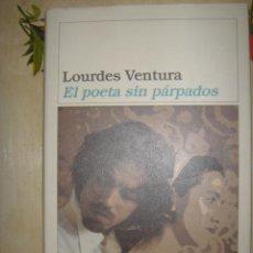Libros de segunda mano: LOURDES VENTURA. EL POETA SIN PÁRPADOS. EDITORIAL DESTINO. 2002. Lote 39871014