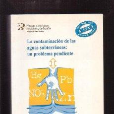 Libros de segunda mano: LA CONTAMINACION DE LAS AGUAS SUBTERRÁNEAS : UN PROBLEMA PENDIENTE - AÑO 1999. Lote 39872889