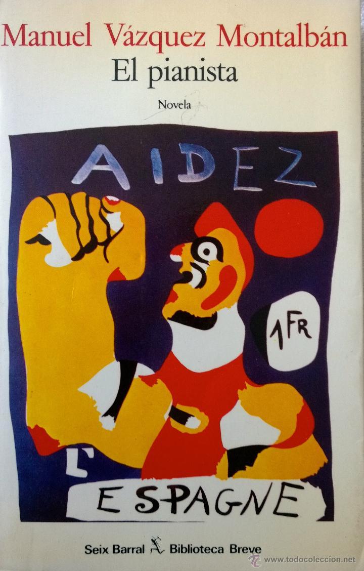 MANUEL VÁZQUEZ MONTALBÁN- EL PIANISTA- SEIX BARRAL-PRIMERA EDICIÓN MARZO 1985- (Libros de Segunda Mano - Historia - Otros)