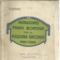 Libros de segunda mano: INSTRUCCIONES PARA BORDAR CON LA MÁQUINA GRITZNER PARA COSER. CASA IGLESIAS. VALLADOLID. 1911. Lote 39918311