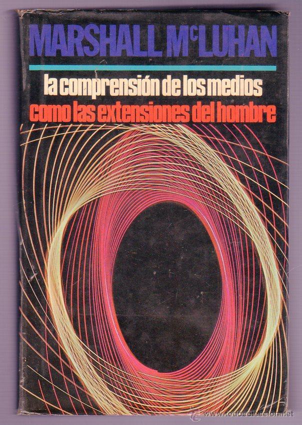 LA COMPRENSIÓN DE LOS MEDIOS COMO LAS EXTENSIONES DEL HOMBRE. MARSHALL MC LUHAN. 1ª EDICION. 1969. (Libros de Segunda Mano - Pensamiento - Otros)