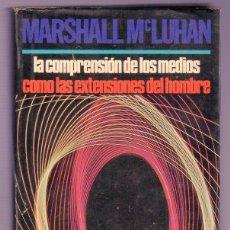 Libros de segunda mano: LA COMPRENSIÓN DE LOS MEDIOS COMO LAS EXTENSIONES DEL HOMBRE. MARSHALL MC LUHAN. 1ª EDICION. 1969.. Lote 87674299