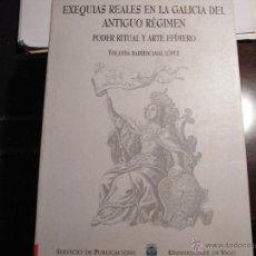 Libros de segunda mano: EXEQUIAS REALES EN LA GALICIA DEL ANTIGUO RÉGIMEN. PODER RITUAL Y ARTE EFÍMERO.. Lote 39924142