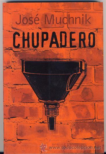 CHUPADERO. JOSÉ MUCHNIK. (Libros de Segunda Mano (posteriores a 1936) - Literatura - Otros)
